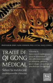Traité de Qi Gong médical - Selon la médecine traditionnelle chinoise - Volume 4