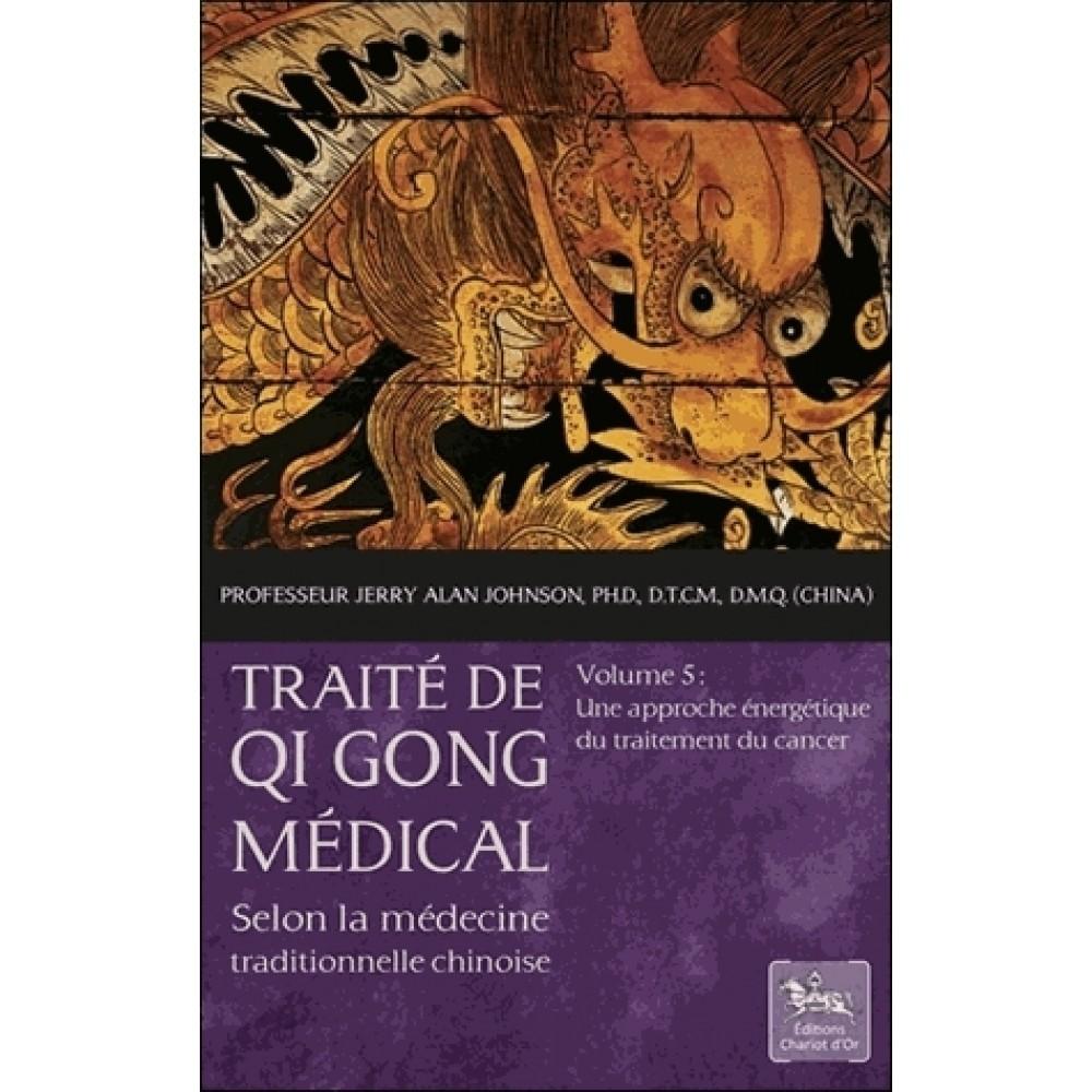 Traité de Qi Gong médical - Volume 5 : Une approche énergétique du traitement du cancer
